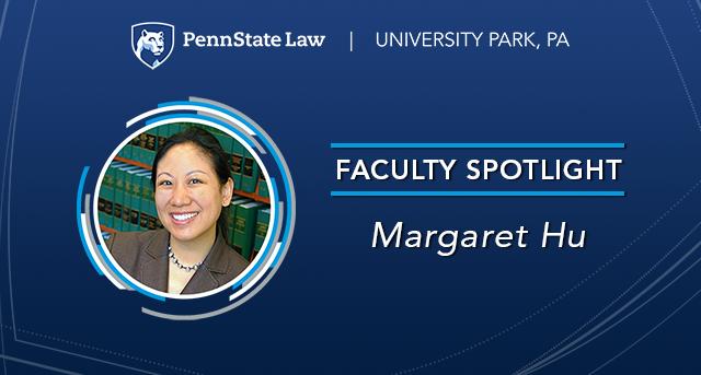 Faculty Spotlight: Margaret Hu